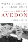 What Becomes a Legend Most : A Biography of Richard Avedon - eBook