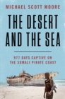The Desert and the Sea : 977 Days Captive on the Somali Pirate Coast - eBook