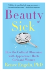 Beauty Sick : How the Cultural Obsession with Appearance Hurts Girls and Women - eBook