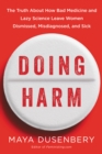 Doing Harm : The Truth About How Bad Medicine and Lazy Science Leave Women Dismissed, Misdiagnosed, and Sick - eBook