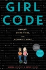 Girl Code : Gaming, Going Viral, and Getting It Done - Book