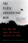The Close Encounters Man : How One Man Made the World Believe in UFOs - eBook