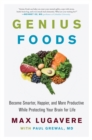 Genius Foods : Become Smarter, Happier, and More Productive While Protecting Your Brain for Life - eBook