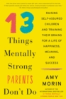 13 Things Mentally Strong Parents Don't Do : Raising Self-Assured Children and Training Their Brains for a Life of Happiness, Meaning, and Success - eBook