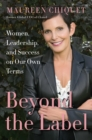Beyond the Label : Women, Leadership, and Success on Our Own Terms - eBook