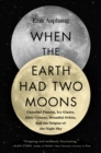 When the Earth Had Two Moons : The Lost History of the Night Sky - Book