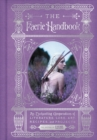 The Faerie Handbook : An Enchanting Compendium of Literature, Lore, Art, Recipes, and Projects - eBook