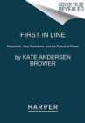 First in Line : Presidents, Vice Presidents, and the Pursuit of Power - Book