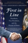 First in Line : Presidents, Vice Presidents, and the Pursuit of Power - eBook