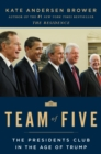 Team of Five : The Presidents Club in the Age of Trump - eBook