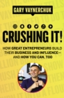 Crushing It! : How Great Entrepreneurs Build Their Business and Influence—and How You Can, Too - eBook