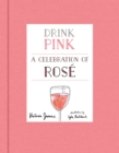 Drink Pink : A Celebration of Rose - eBook