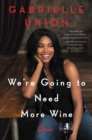 We're Going to Need More Wine : Stories That Are Funny, Complicated, and True - eBook
