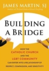 Building A Bridge : How the Catholic Church and the LGBT Community Can Enter into a Relationship of Respect, Compassion, and Sensitivity - Book