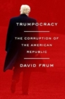 Trumpocracy : The Corruption of the American Republic - Book