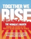 Together We Rise : Behind the Scenes at the Protest Heard Around the World - Book