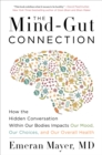 The Mind-Gut Connection : How the Hidden Conversation Within Our Bodies Impacts Our Mood, Our Choices, and Our Overall Health - eBook