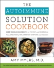 The Autoimmune Solution Cookbook : Over 150 Delicious Recipes to Prevent and Reverse the Full Spectrum of Inflammatory Symptoms and Diseases - eBook