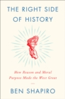 The Right Side of History : How Reason and Moral Purpose Made the West Great - eBook