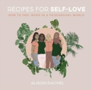 Recipes for Self-Love : How to Feel Good in a Patriarchal World - Book