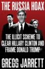 The Russia Hoax : The Illicit Scheme to Clear Hillary Clinton and Frame Donald Trump - eBook