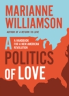 A Politics of Love : A Handbook for a New American Revolution - eBook