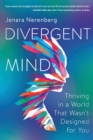Divergent Mind : Thriving in a World That Wasn't Designed for You - eBook
