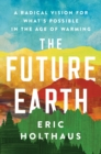 The Future Earth : A Radical Vision for What's Possible in the Age of Warming - eBook