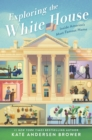 Exploring the White House: Inside America's Most Famous Home - eBook