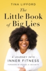 The Little Book of Big Lies : A Journey into Inner Fitness - eBook