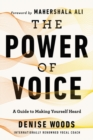 The Power of Voice : A Guide to Making Yourself Heard - eBook