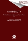 I Am Beauty : Timeless Skincare and Beauty for Women 40 and Over - Book