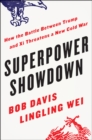 Superpower Showdown : How the Battle Between Trump and Xi Threatens a New Cold War - Book