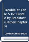 Trouble at Table 5 #2: Busted by Breakfast - Book