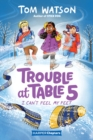 Trouble at Table 5 #4: I Can't Feel My Feet - Book
