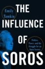 The Influence of Soros : Politics, Power, and the Struggle for an Open Society - Book