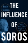 The Influence of Soros : Politics, Power, and the Struggle for Open Society - eBook