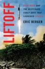 Liftoff : Elon Musk and the Desperate Early Days That Launched SpaceX - eBook
