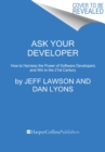 Ask Your Developer : How to Harness the Power of Software Developers and Win in the 21st Century - Book