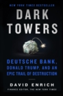 Dark Towers : Deutsche Bank, Donald Trump, and an Epic Trail of Destruction - eBook