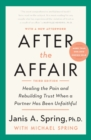 After the Affair : Healing the Pain and Rebuilding Trust When a Partner Has Been Unfaithful - Book