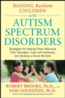 Raising Resilient Children with Autism Spectrum Disorders: Strategies for Maximizing Their Strengths, Coping with Adversity, and Developing a Social Mindset - Book
