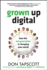Grown Up Digital: How the Net Generation is Changing Your World - Book