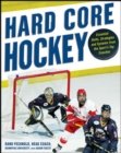 Hard Core Hockey : Essential Skills, Strategies, and Systems from the Sport's Top Coaches - eBook