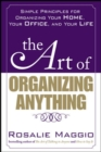 The Art of Organizing Anything:  Simple Principles for Organizing Your Home, Your Office, and Your Life : Simple Principles for Organizing Your Home, Your Office, and Your Life - eBook