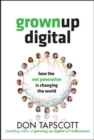 Grown Up Digital: How the Net Generation is Changing Your World - eBook