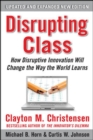 Disrupting Class, Expanded Edition: How Disruptive Innovation Will Change the Way the World Learns - Book