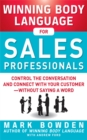 Winning Body Language for Sales Professionals:   Control the Conversation and Connect with Your Customer without Saying a Word - eBook