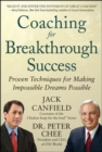 Coaching for Breakthrough Success: Proven Techniques for Making Impossible Dreams Possible - Book
