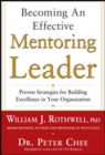 Becoming an Effective Mentoring Leader: Proven Strategies for Building Excellence in Your Organization - Book
